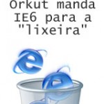 Orkut não funcionará mais no Internet Explorer 6